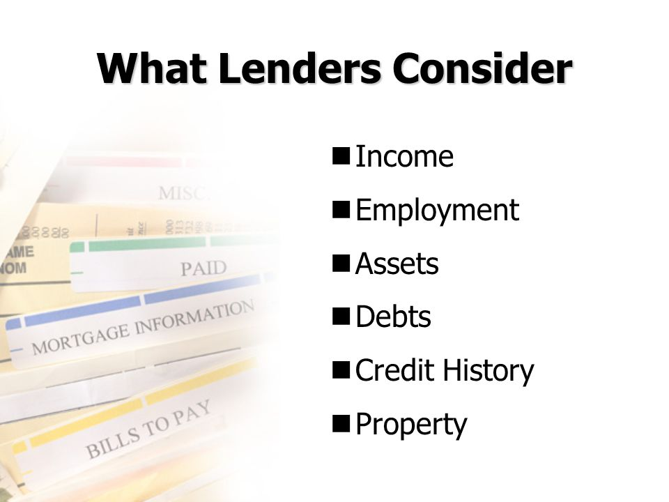 What Lenders Consider Income Employment Assets Debts Credit History Property