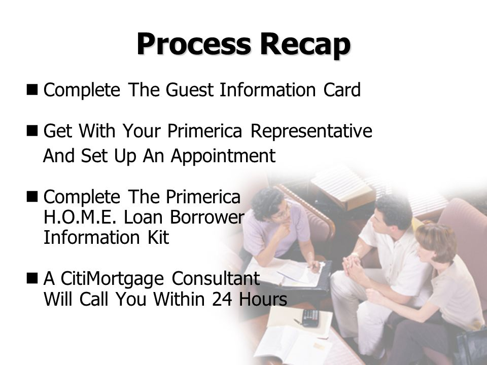 Process Recap Complete The Guest Information Card Get With Your Primerica Representative And Set Up An Appointment Complete The Primerica H.O.M.E. Loa