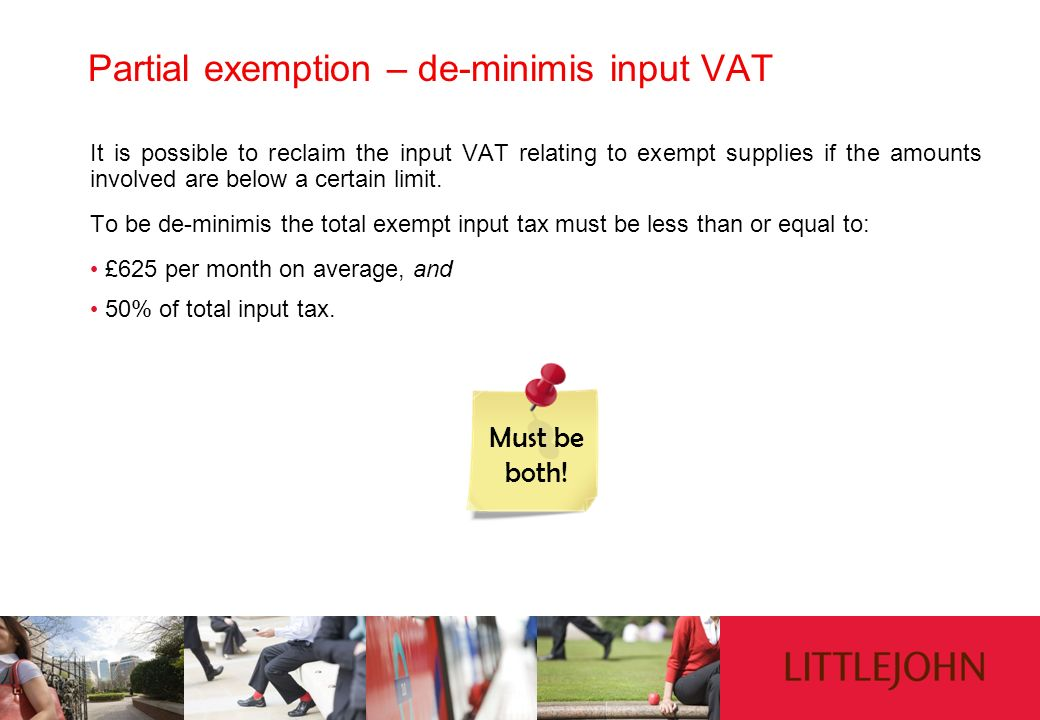 Partial exemption – de-minimis input VAT It is possible to reclaim the input VAT relating to exempt supplies if the amounts involved are below a certa