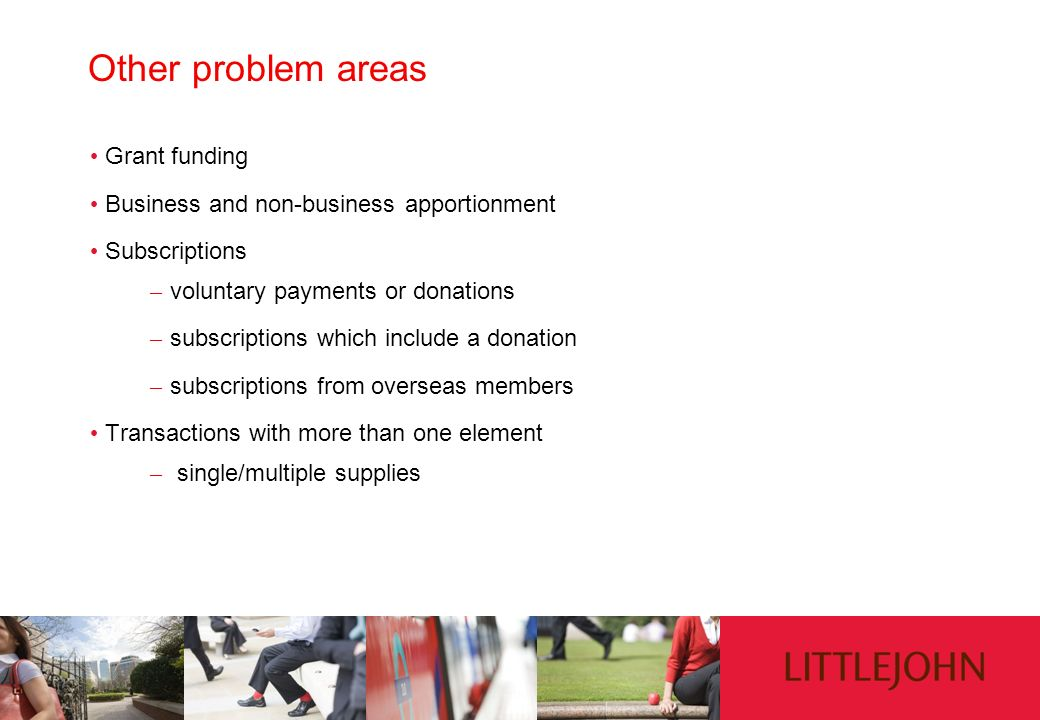 Other problem areas Grant funding Business and non-business apportionment Subscriptions – voluntary payments or donations – subscriptions which includ