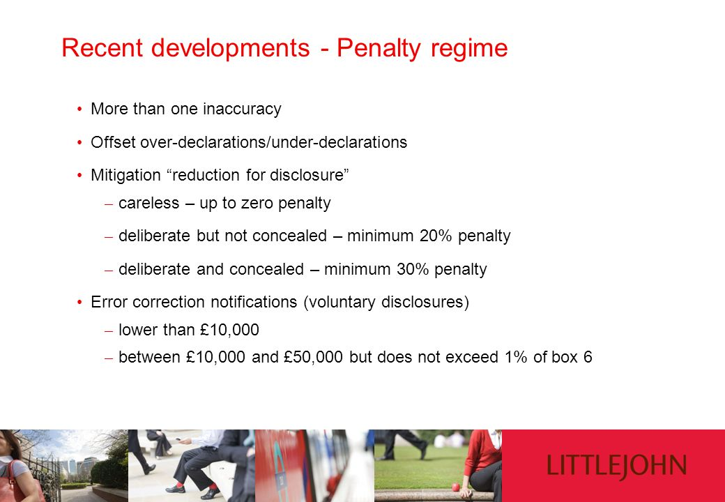 Recent developments - Penalty regime More than one inaccuracy Offset over-declarations/under-declarations Mitigation reduction for disclosure – carele