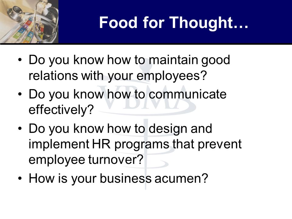 Food for Thought… Do you know how to maintain good relations with your employees? Do you know how to communicate effectively? Do you know how to desig