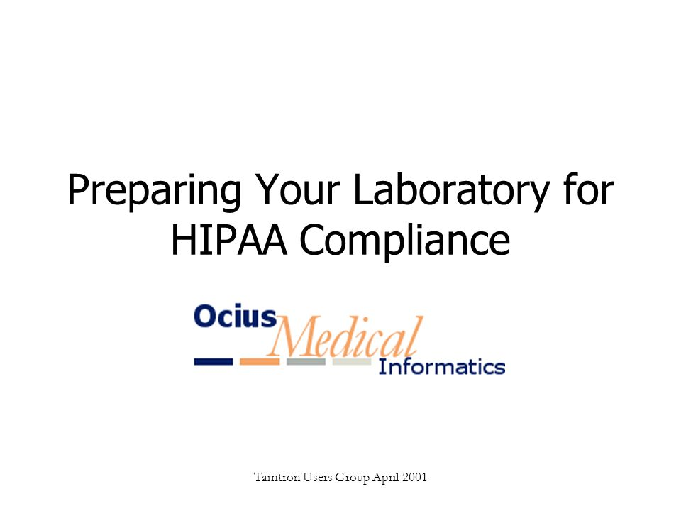 Tamtron Users Group April 2001 Preparing Your Laboratory for HIPAA Compliance