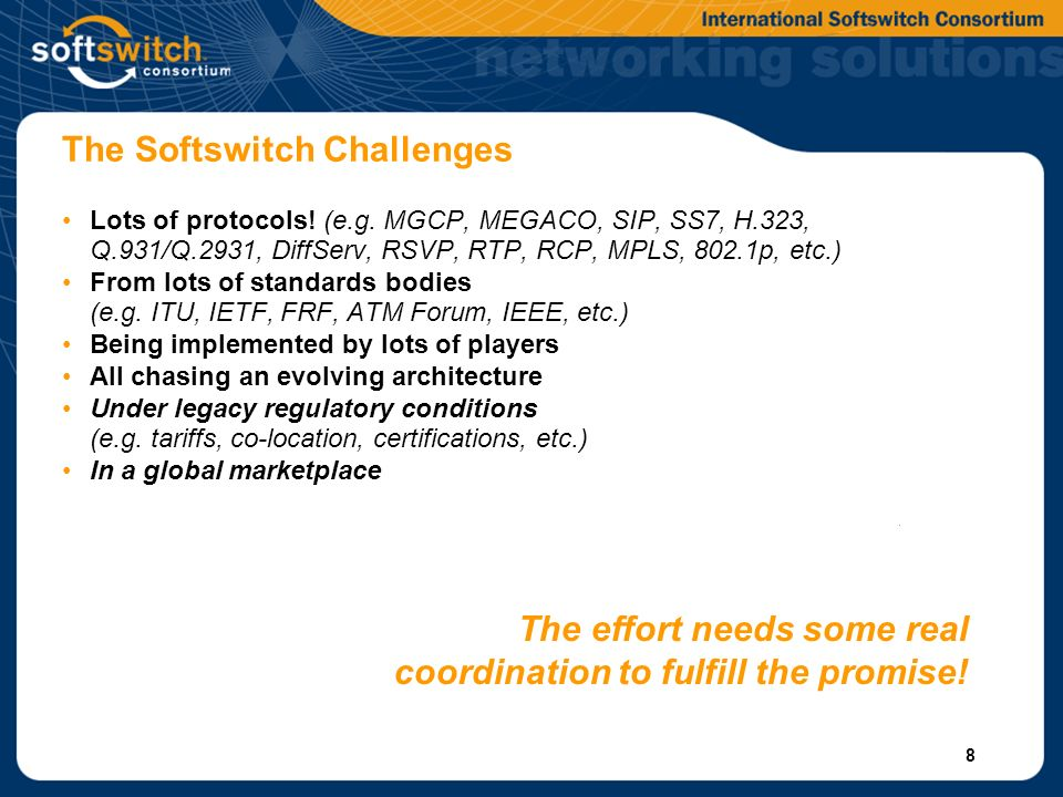 8 The Softswitch Challenges Lots of protocols. (e.g.