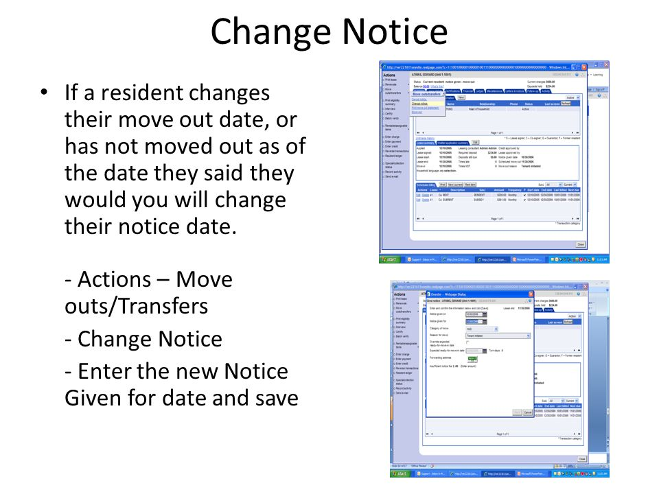 Change Notice If a resident changes their move out date, or has not moved out as of the date they said they would you will change their notice date. -