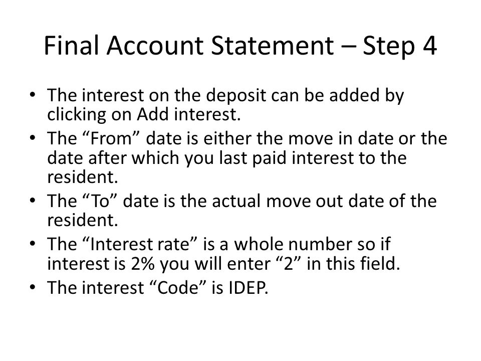 Final Account Statement – Step 4 The interest on the deposit can be added by clicking on Add interest. The From date is either the move in date or the