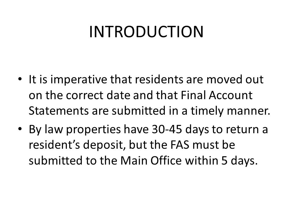 INTRODUCTION It is imperative that residents are moved out on the correct date and that Final Account Statements are submitted in a timely manner. By