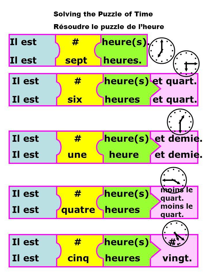 Il est # heure(s). Il est # heure(s) et quart. et demie. #. moins le quart. Il est sept heures. Il est quatre heures Il est six heures et quart. Il es