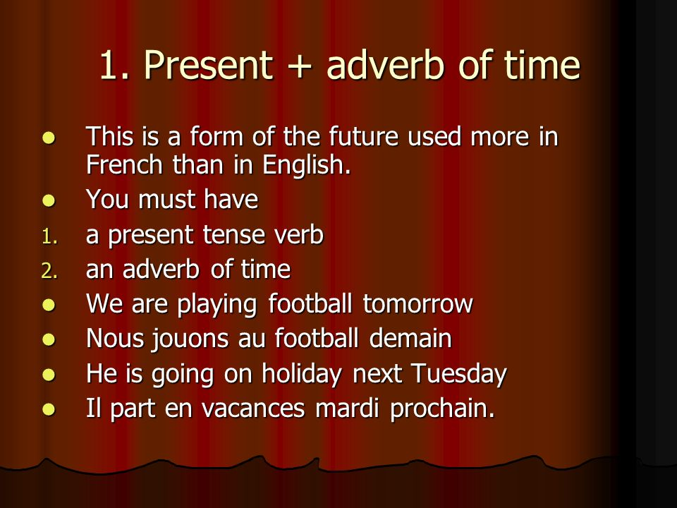 Le Futur - introduction In French, as in English, there are three ways to discuss the future In French, as in English, there are three ways to discuss