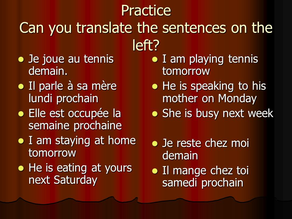 1.Present + adverb of time This is a form of the future used more in French than in English.