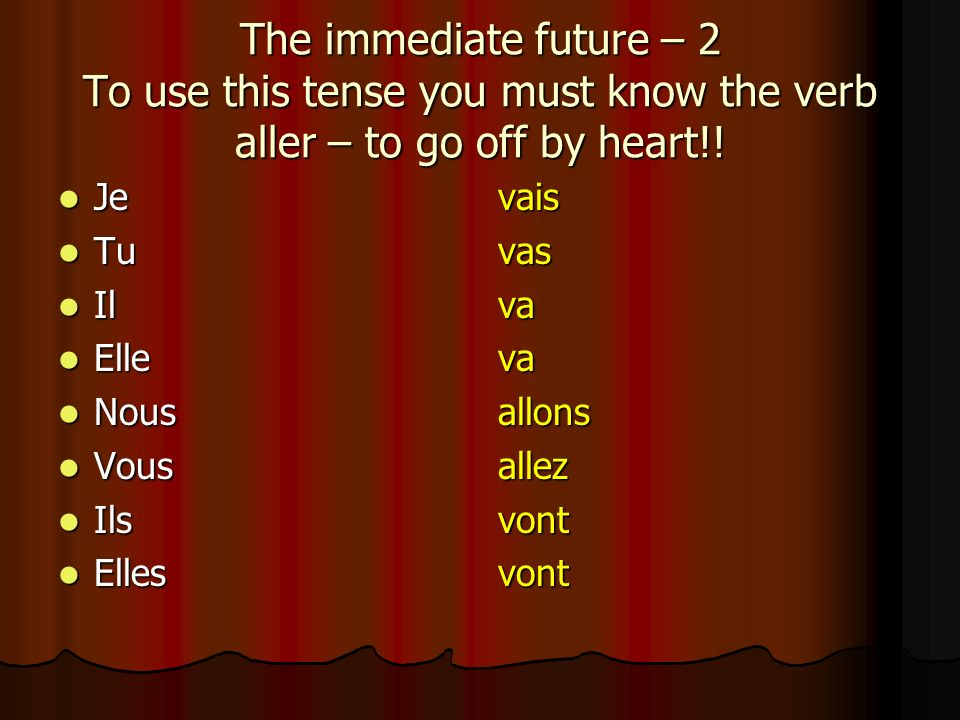 2. The immediate future We use the immediate future to talk about future plans that are definitely going to happen We can call this the going to futur