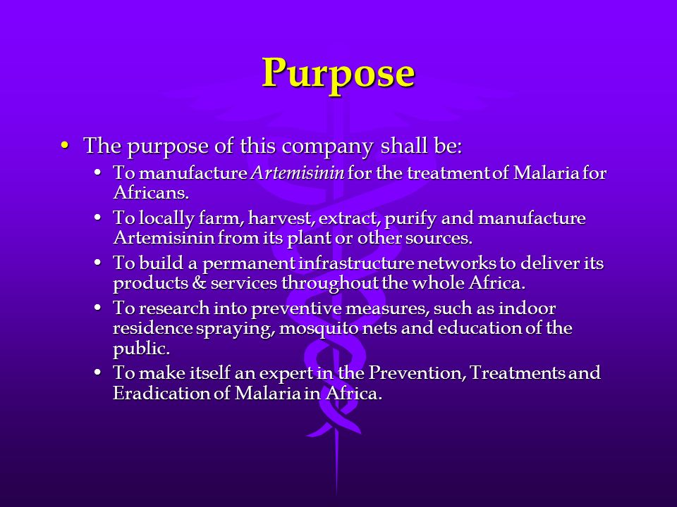 Purpose The purpose of this company shall be:The purpose of this company shall be: To manufacture Artemisinin for the treatment of Malaria for African