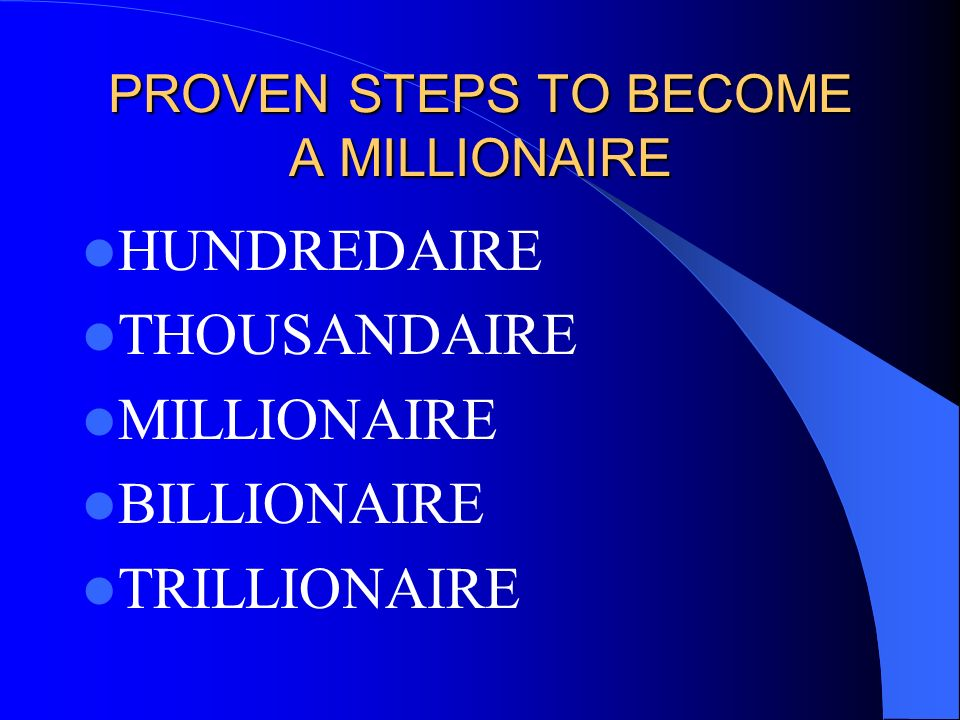 PROVEN STEPS TO BECOME A MILLIONAIRE HUNDREDAIRE THOUSANDAIRE MILLIONAIRE BILLIONAIRE TRILLIONAIRE