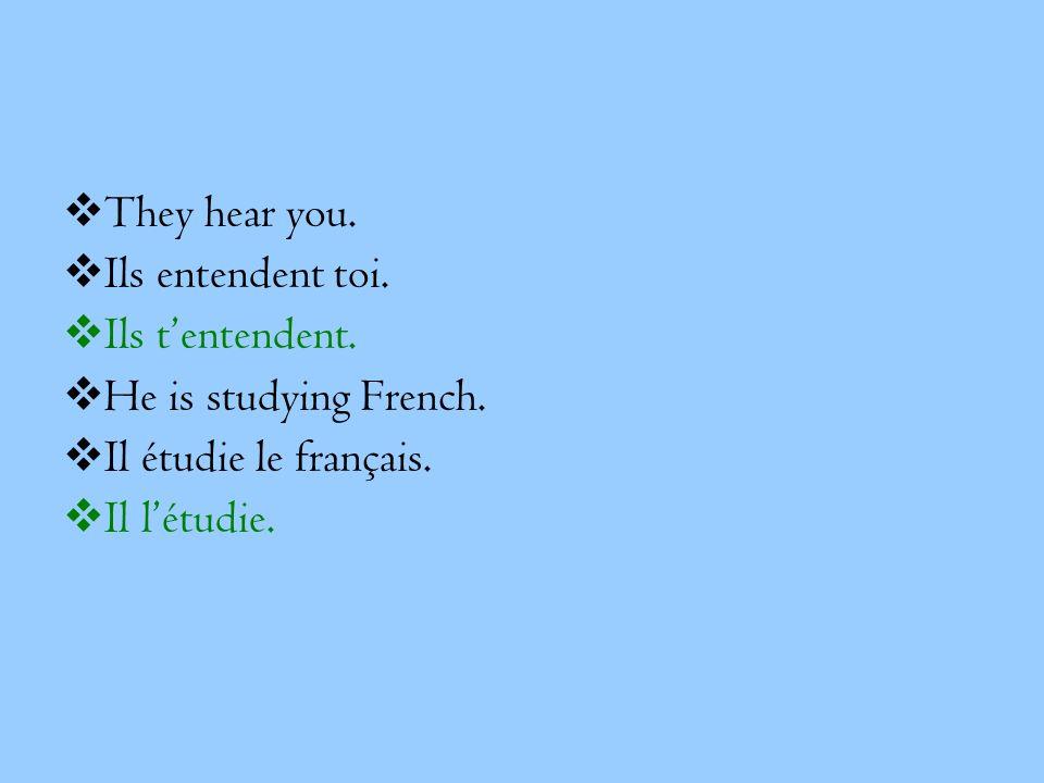 They hear you. Ils entendent toi. Ils tentendent. He is studying French. Il étudie le français. Il létudie.