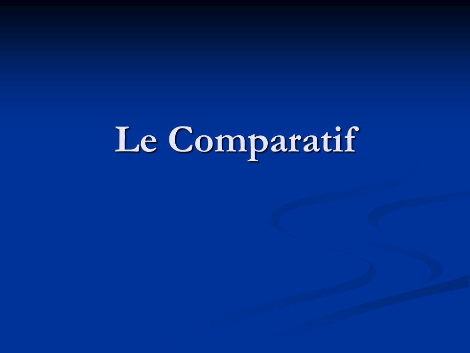 You form the comparative by : You form the comparative by : more than: plus….que more than: plus….que less than: moins ….que less than: moins ….que as …as: aussi….que as …as: aussi….que