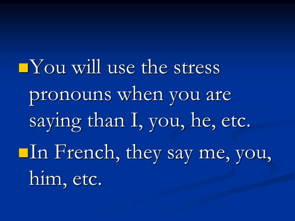 Stress Pronouns me me moi you you toi him himlui her her elle usnous you all vous them eux them elles