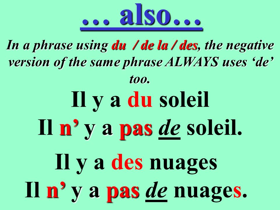 Special rules for negatives: Be aware that in French, when using negatives negatives relating to PLURAL PLURAL things, we use de after the negative (not (not des), and we drop the reference to the number.