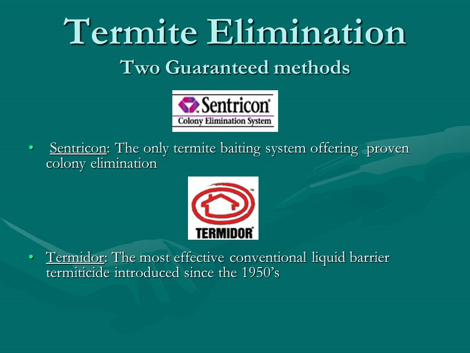 Termite Elimination Two Guaranteed methods Sentricon: The only termite baiting system offering proven colony elimination Sentricon: The only termite b