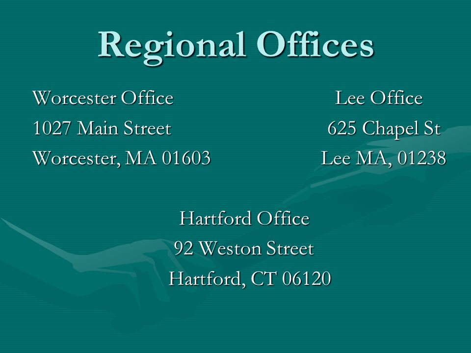 Regional Offices Worcester Office Lee Office 1027 Main Street 625 Chapel St Worcester, MA 01603 Lee MA, 01238 Hartford Office Hartford Office 92 Westo