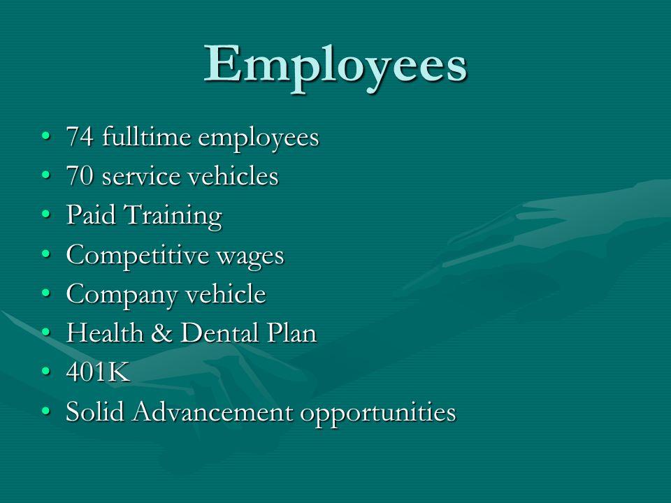 Employees 74 fulltime employees74 fulltime employees 70 service vehicles70 service vehicles Paid TrainingPaid Training Competitive wagesCompetitive wa