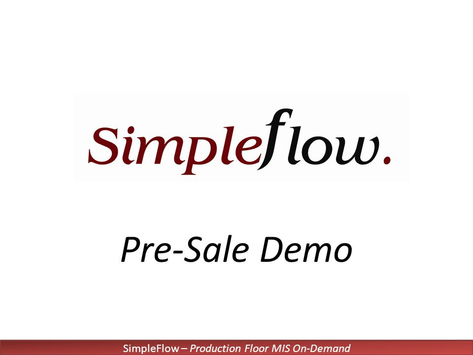 SimpleFlow – Production Floor MIS On-Demand Pre-Sale Demo