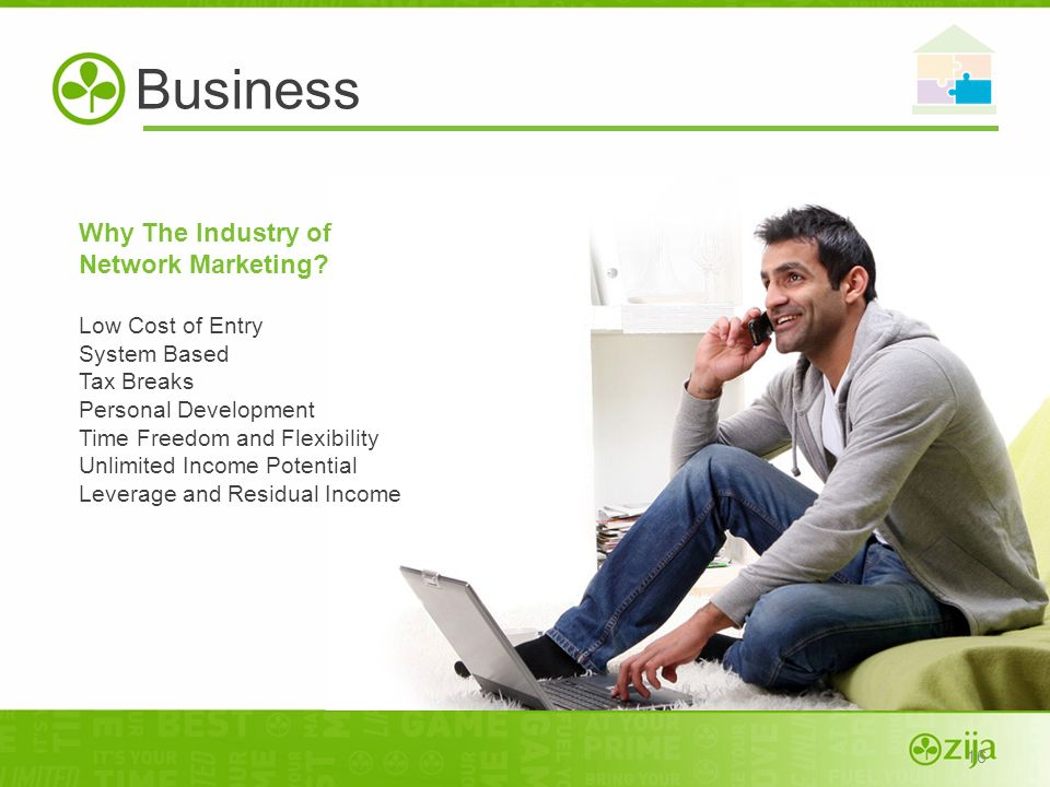16 Why The Industry of Network Marketing? Low Cost of Entry System Based Tax Breaks Personal Development Time Freedom and Flexibility Unlimited Income