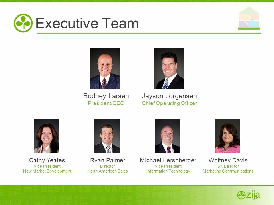 8 Rodney Larsen President/CEO Michael Hershberger Vice President Information Technology Jayson Jorgensen Chief Operating Officer Cathy Yeates Vice Pre