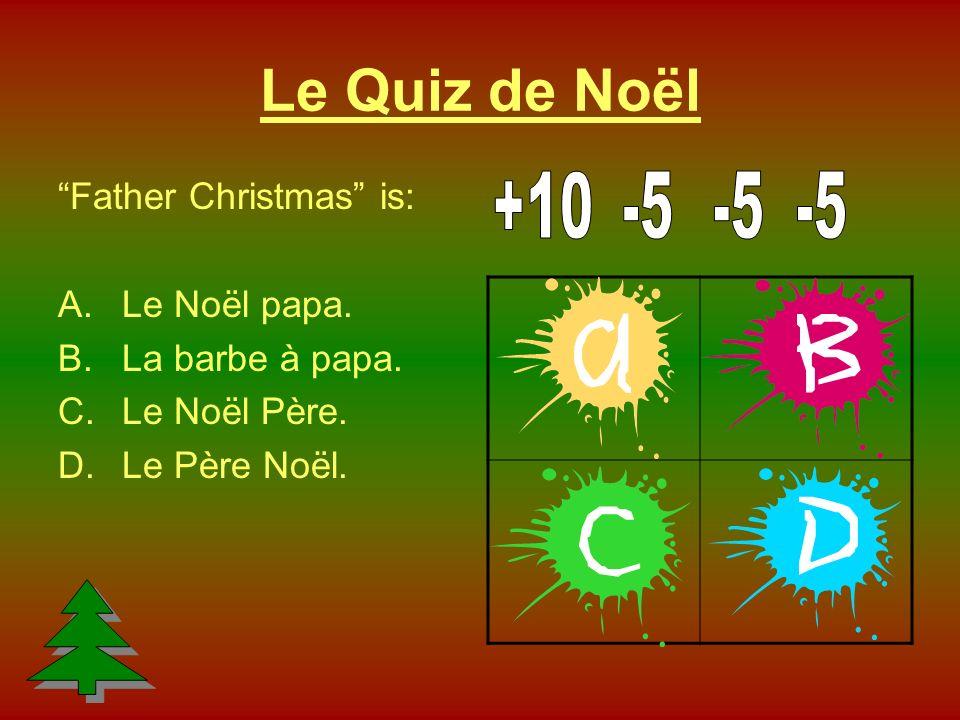Le Quiz de Noël Father Christmas is: A.Le Noël papa.