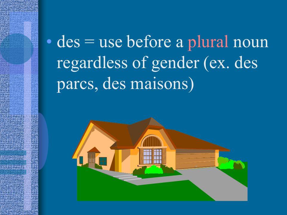des = use before a plural noun regardless of gender (ex. des parcs, des maisons)