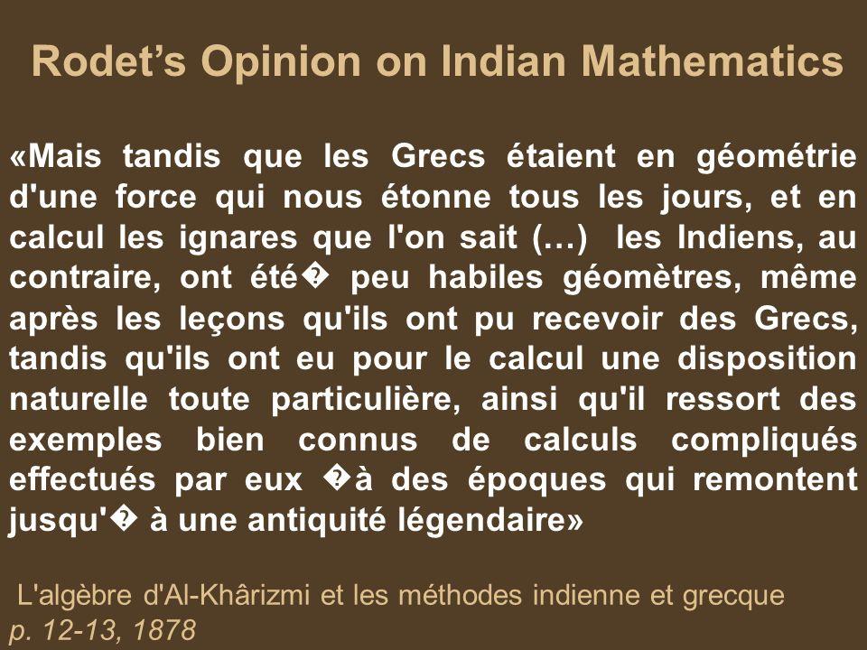 Rodets Opinion on Indian Mathematics L'algèbre d'Al-Khârizmi et les méthodes indienne et grecque p. 12-13, 1878 «Mais tandis que les Grecs étaient en