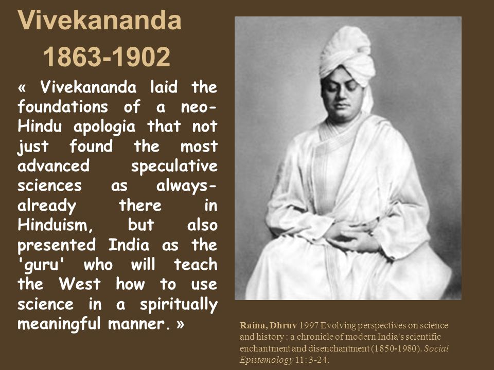 Vivekananda 1863-1902 « Vivekananda laid the foundations of a neo- Hindu apologia that not just found the most advanced speculative sciences as always