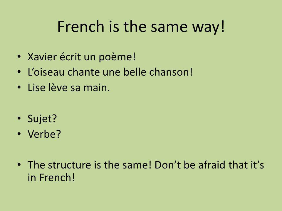 French is the same way. Xavier écrit un poème. Loiseau chante une belle chanson.