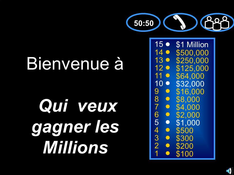 15 14 13 12 11 10 9 8 7 6 5 4 3 2 1 $1 Million $500,000 $250,000 $125,000 $64,000 $32,000 $16,000 $8,000 $4,000 $2,000 $1,000 $500 $300 $200 $100 Bienvenue à Qui veux gagner les Millions 50:50