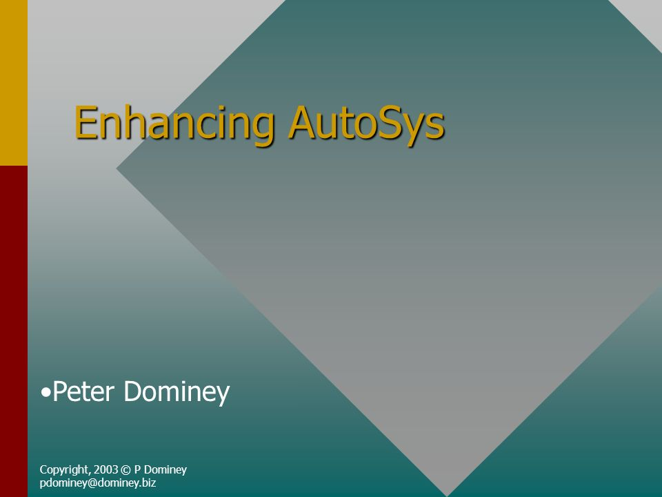 Enhancing AutoSys Copyright, 2003 © P Dominey pdominey@dominey.biz Peter Dominey