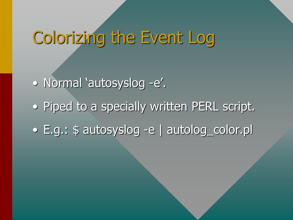 Colorizing the Event Log Normal autosyslog -e.Normal autosyslog -e.