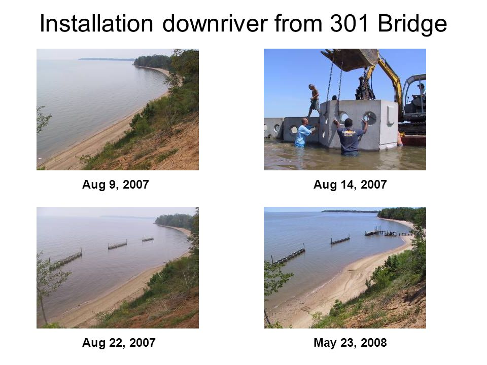 Installation downriver from 301 Bridge Aug 9, 2007Aug 14, 2007 Aug 22, 2007May 23, 2008