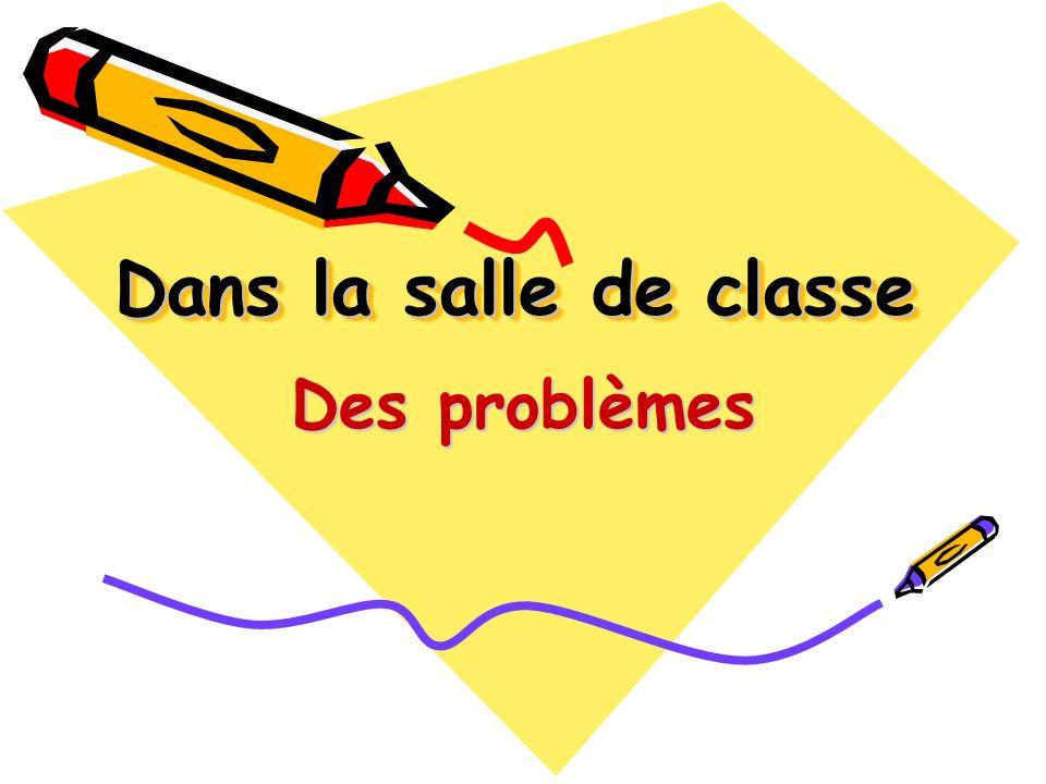 Dans la salle de classe Des problèmes