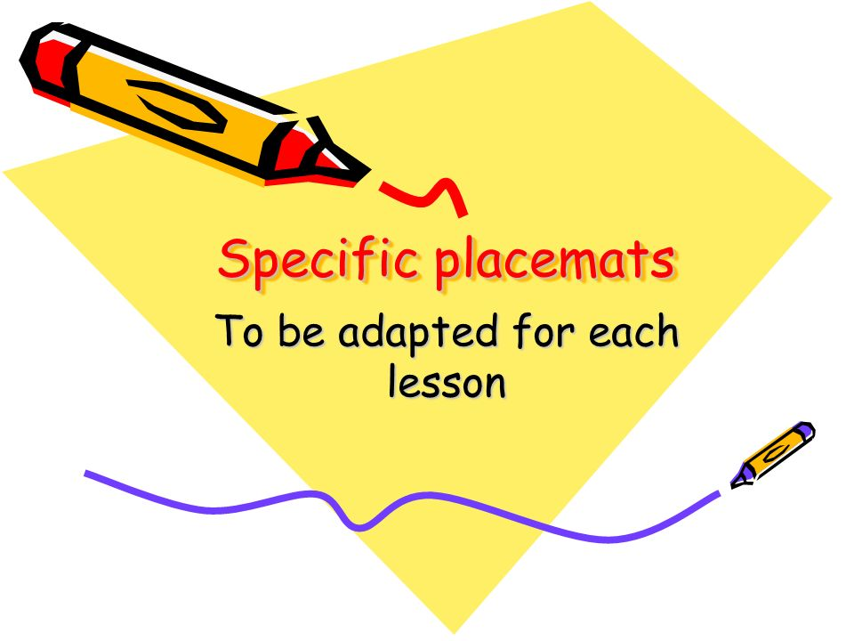 Specific placemats To be adapted for each lesson