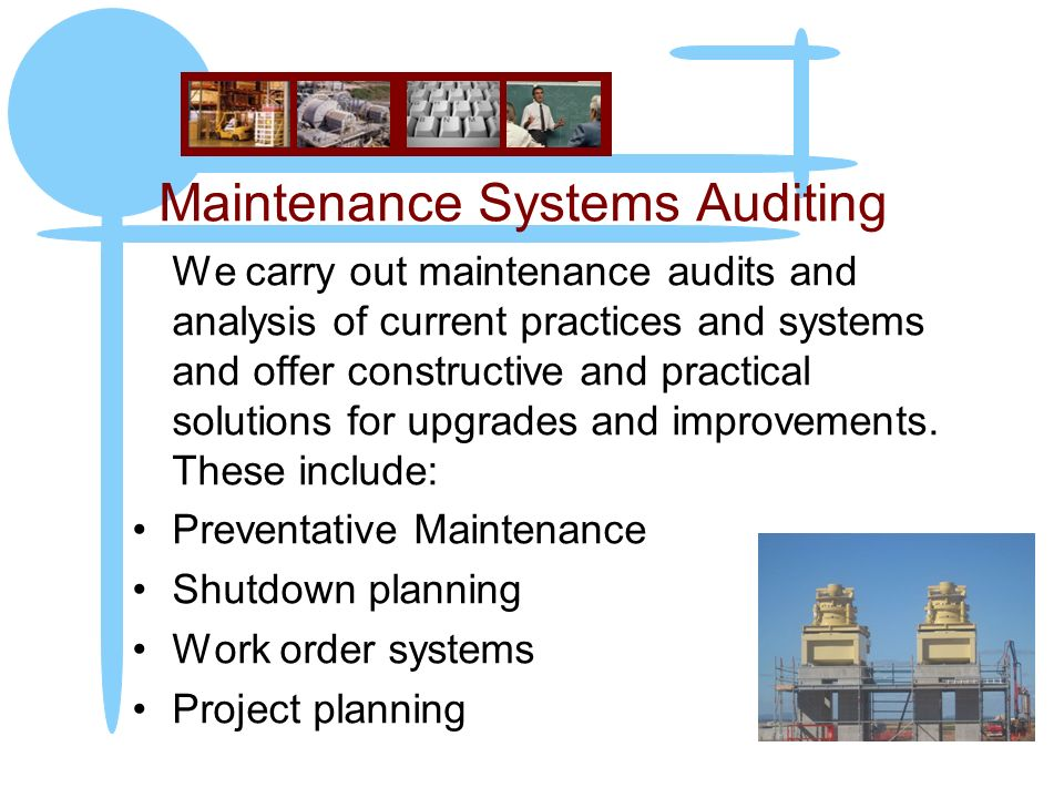 Maintenance Systems Auditing We carry out maintenance audits and analysis of current practices and systems and offer constructive and practical soluti