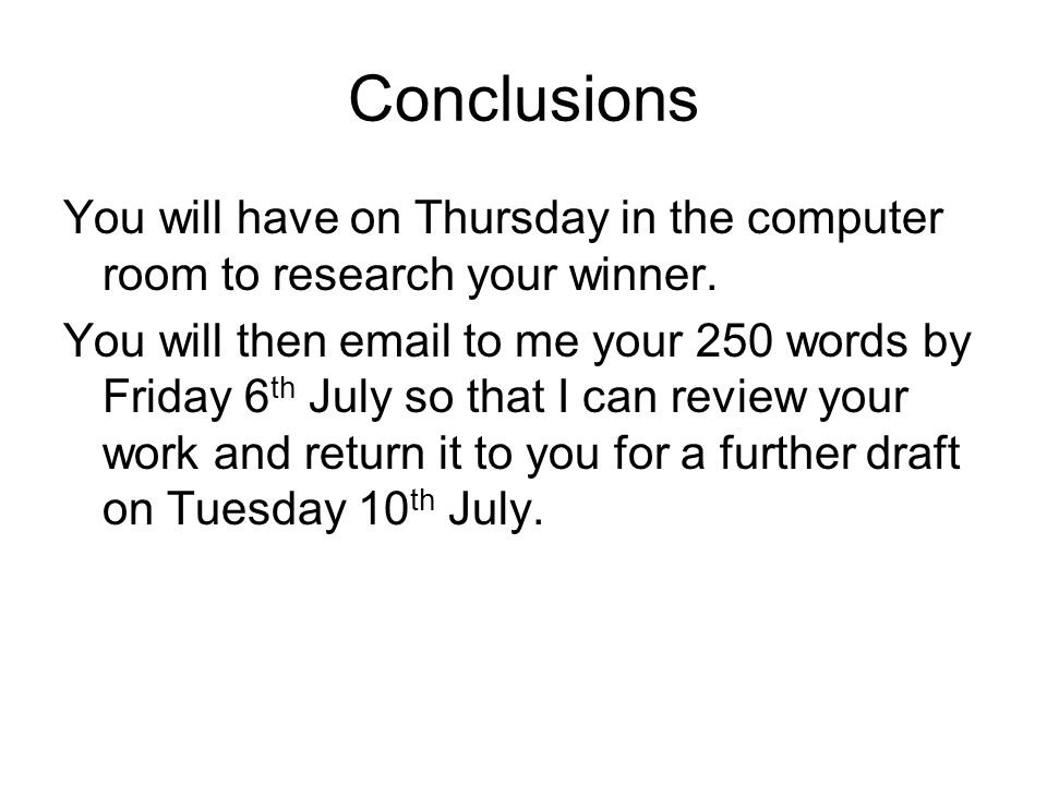 Conclusions You will have on Thursday in the computer room to research your winner.