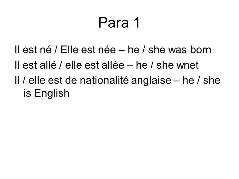 Para 1 Il est né / Elle est née – he / she was born Il est allé / elle est allée – he / she wnet Il / elle est de nationalité anglaise – he / she is E