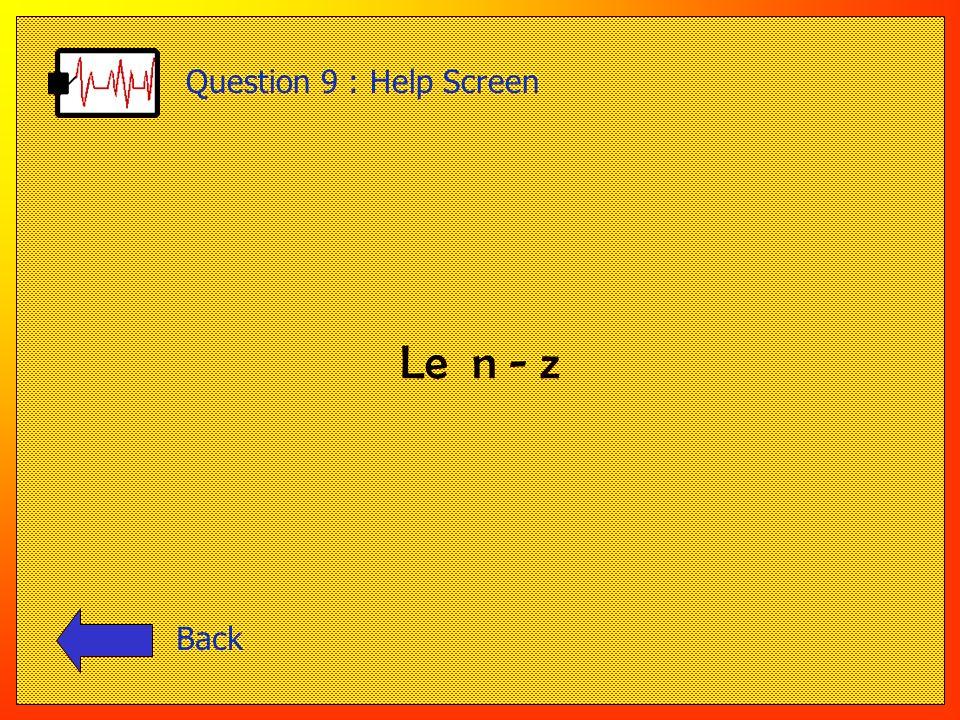 La b - u - h - Question 8 : Help Screen Back