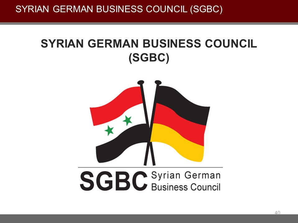 SYRIAN GERMAN BUSINESS COUNCIL (SGBC) 40 SYRIAN GERMAN BUSINESS COUNCIL (SGBC)