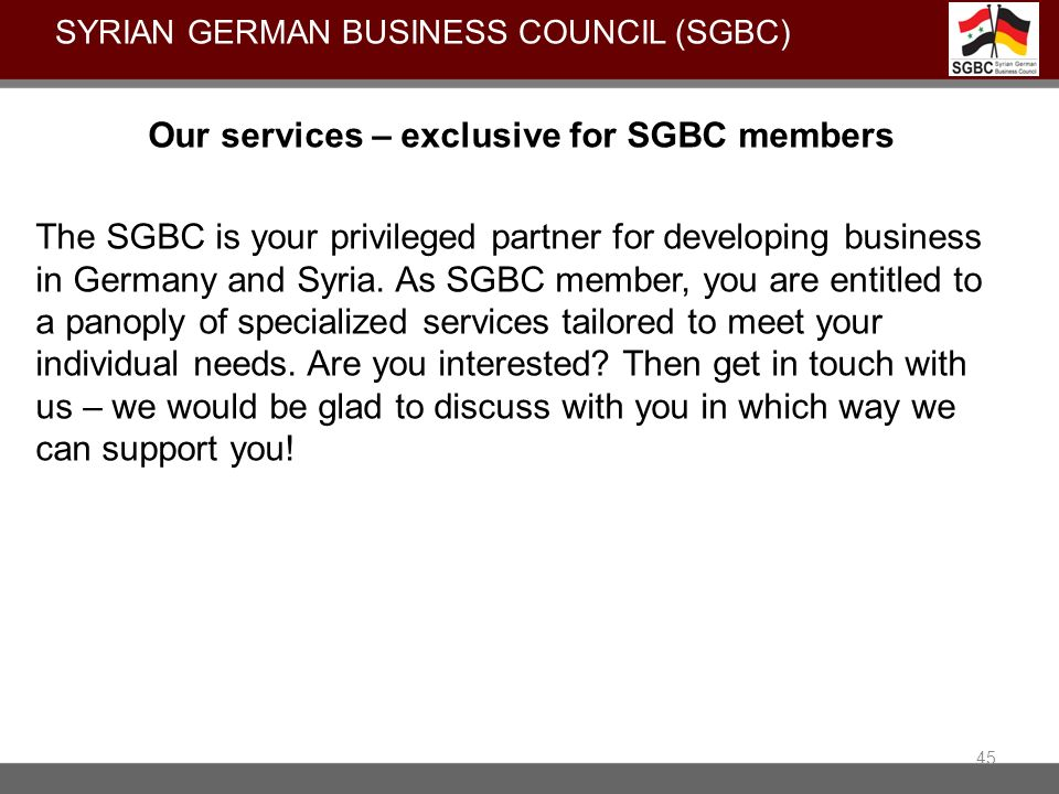 Our services – exclusive for SGBC members The SGBC is your privileged partner for developing business in Germany and Syria. As SGBC member, you are en