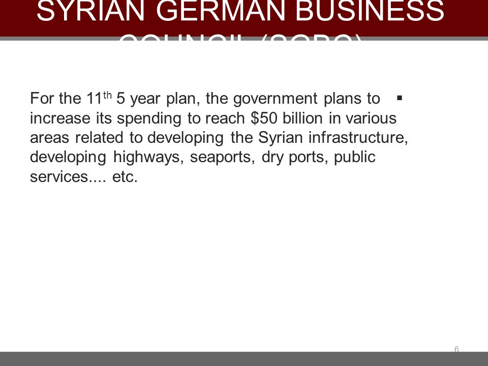 For the 11 th 5 year plan, the government plans to increase its spending to reach $50 billion in various areas related to developing the Syrian infras