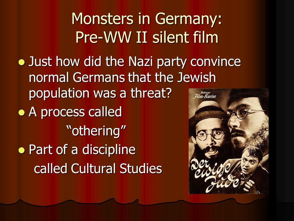 Monsters in Germany: Pre-WW II silent film Just how did the Nazi party convince normal Germans that the Jewish population was a threat? Just how did t