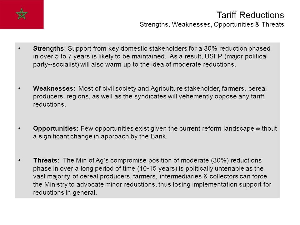 Tariff Reductions Strengths, Weaknesses, Opportunities & Threats Strengths: Support from key domestic stakeholders for a 30% reduction phased in over 5 to 7 years is likely to be maintained.