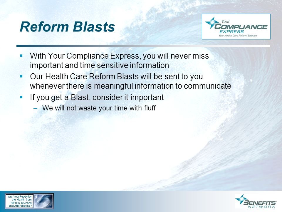 Reform Blasts With Your Compliance Express, you will never miss important and time sensitive information Our Health Care Reform Blasts will be sent to