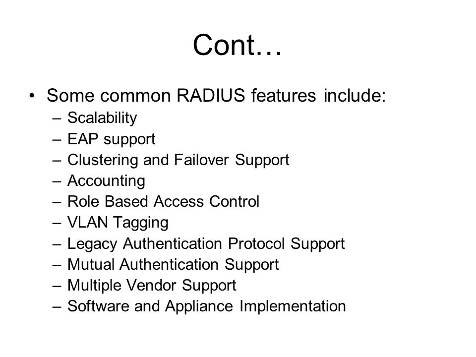 Some common RADIUS features include: –Scalability –EAP support –Clustering and Failover Support –Accounting –Role Based Access Control –VLAN Tagging –