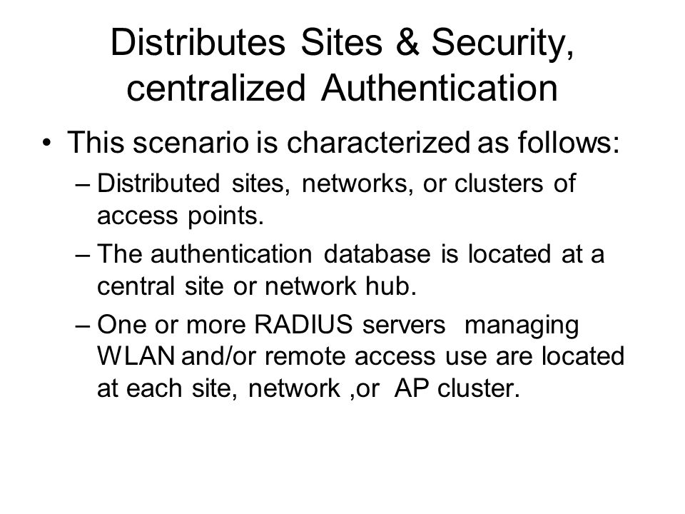 Distributes Sites & Security, centralized Authentication This scenario is characterized as follows: –Distributed sites, networks, or clusters of acces